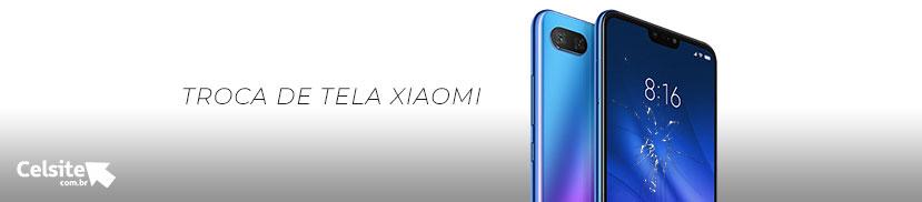Troca de tela Xiaomi